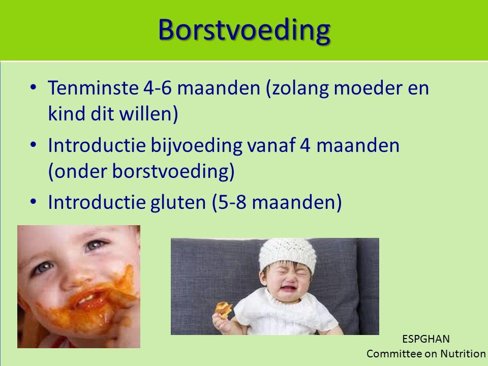 Borstvoeding Tenminste 4-6 maanden (zolang moeder en kind dit willen) Introductie bijvoeding vanaf 4 maanden (onder borstvoeding) Introductie gluten (
