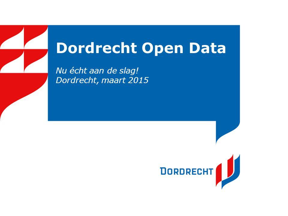 Dordrecht Open Data Nu écht aan de slag! Dordrecht, maart 2015