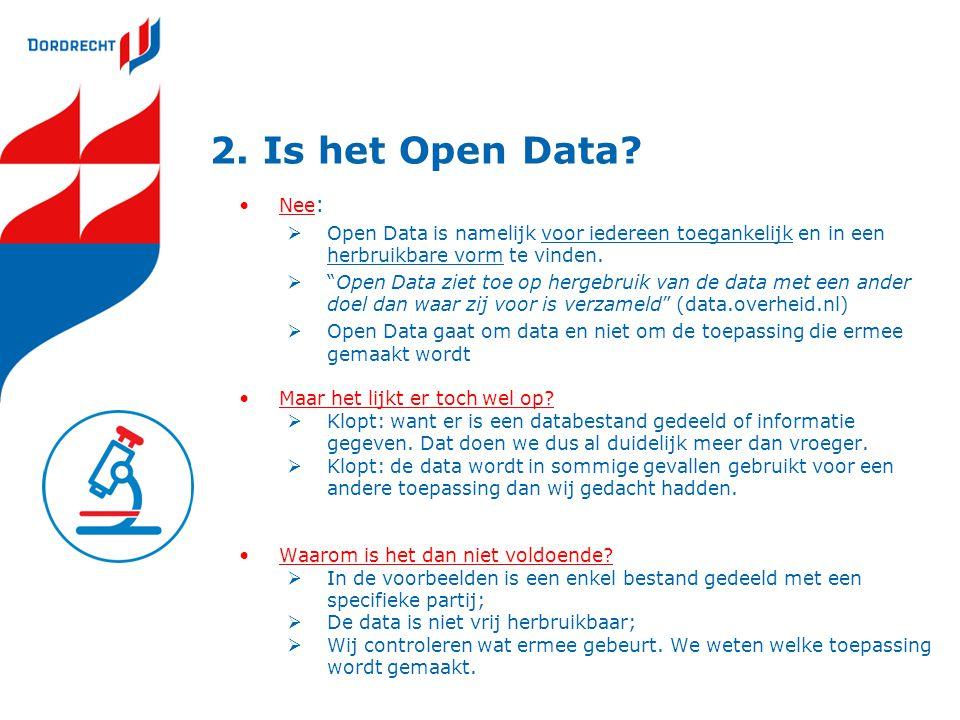 """2. Is het Open Data? Nee :  Open Data is namelijk voor iedereen toegankelijk en in een herbruikbare vorm te vinden.  """"Open Data ziet toe op hergebru"""