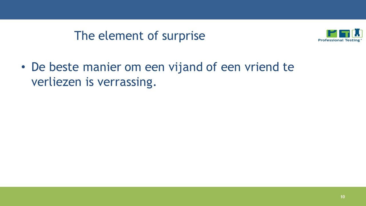 The element of surprise De beste manier om een vijand of een vriend te verliezen is verrassing. 10