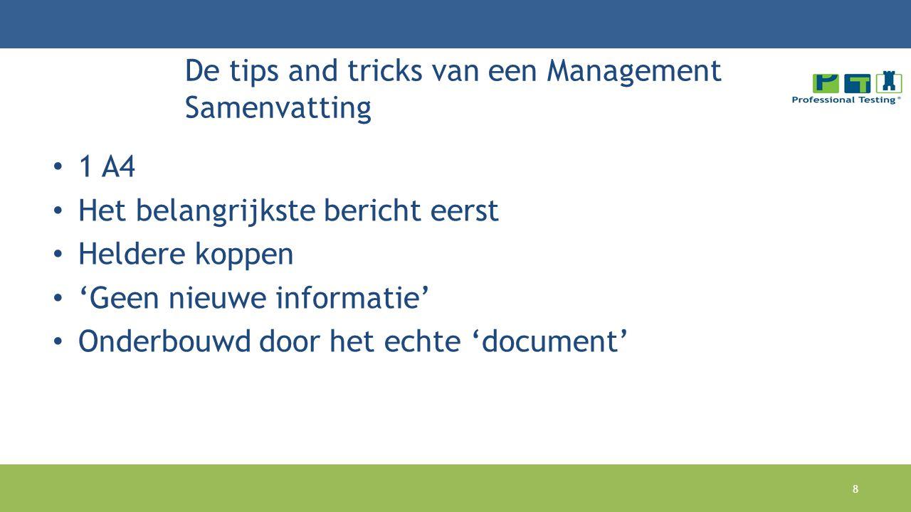 De tips and tricks van een Management Samenvatting 1 A4 Het belangrijkste bericht eerst Heldere koppen 'Geen nieuwe informatie' Onderbouwd door het echte 'document' 8