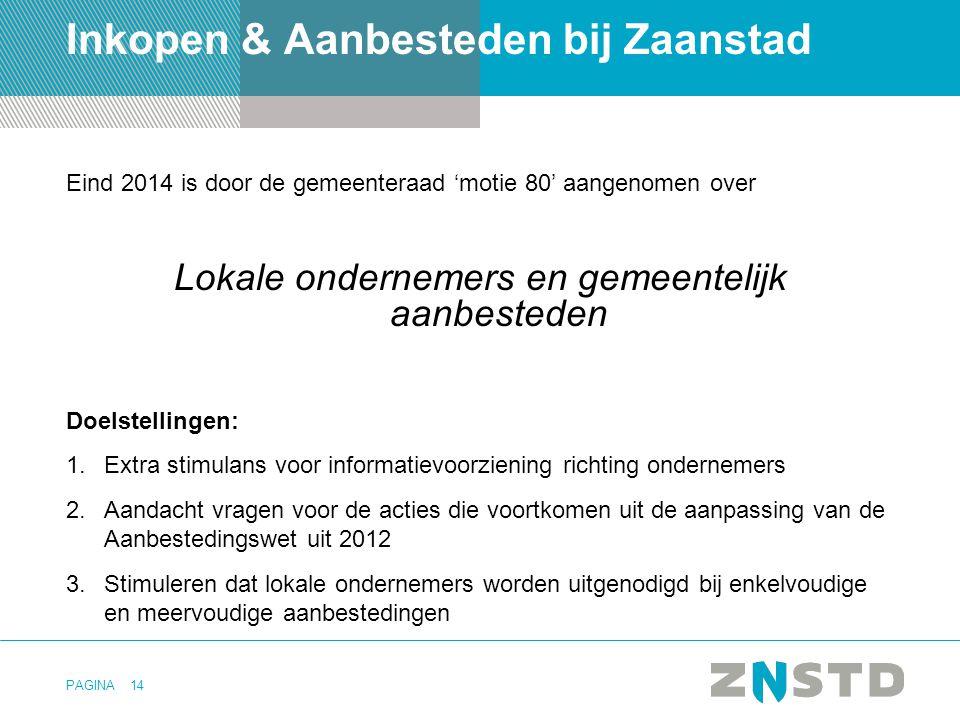 PAGINA14 Inkopen & Aanbesteden bij Zaanstad Eind 2014 is door de gemeenteraad 'motie 80' aangenomen over Lokale ondernemers en gemeentelijk aanbestede