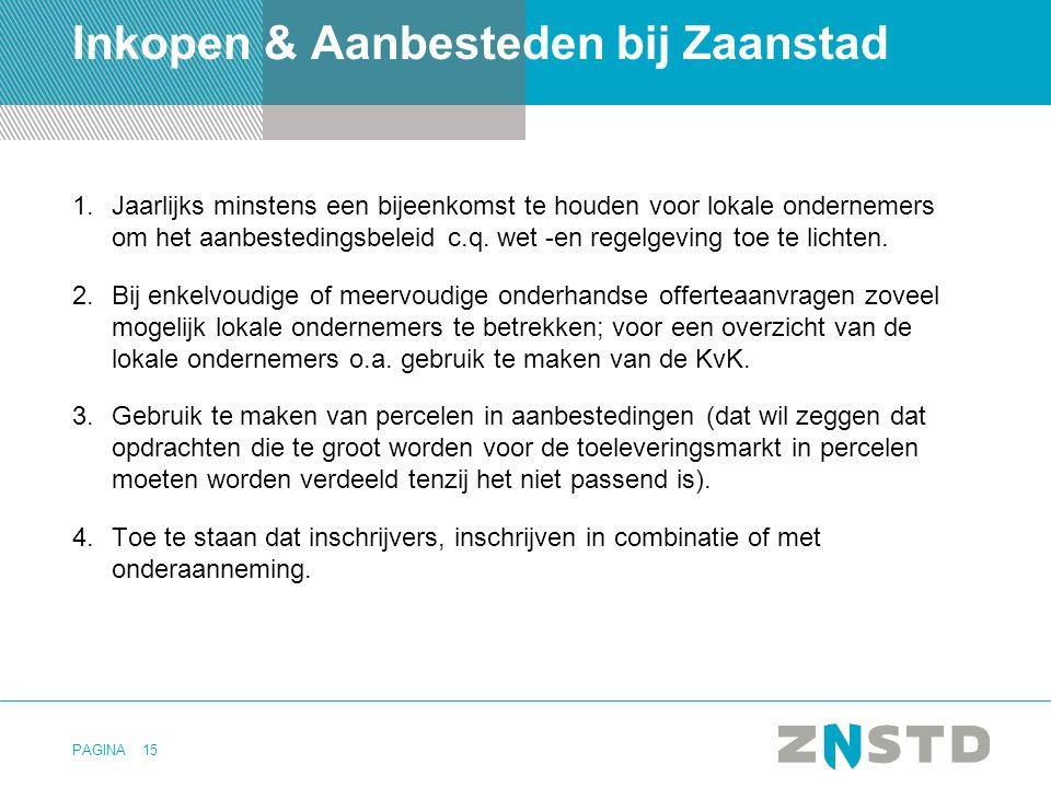 PAGINA15 Inkopen & Aanbesteden bij Zaanstad 1.Jaarlijks minstens een bijeenkomst te houden voor lokale ondernemers om het aanbestedingsbeleid c.q. wet