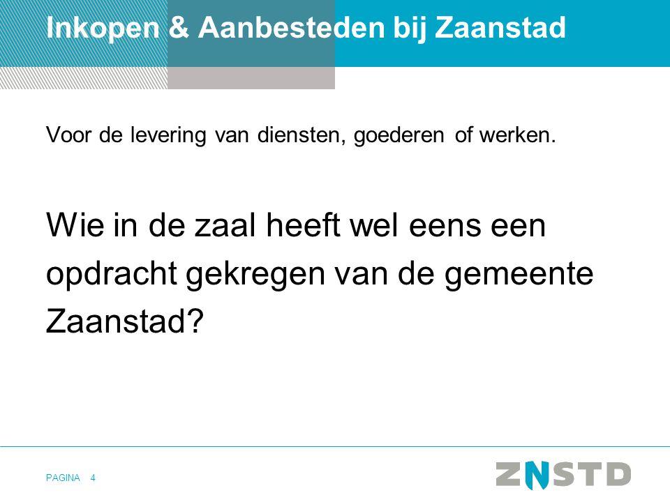 PAGINA15 Inkopen & Aanbesteden bij Zaanstad 1.Jaarlijks minstens een bijeenkomst te houden voor lokale ondernemers om het aanbestedingsbeleid c.q.