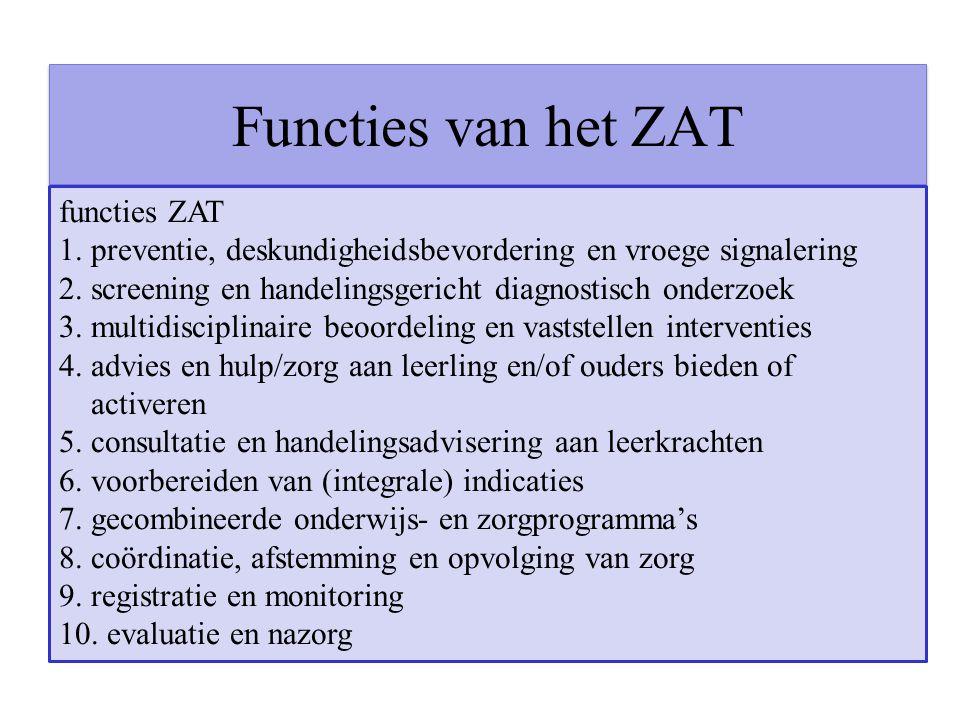 Functies van het ZAT functies ZAT 1. preventie, deskundigheidsbevordering en vroege signalering 2. screening en handelingsgericht diagnostisch onderzo