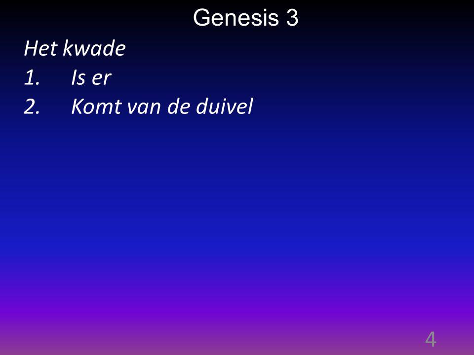4 Genesis 3 Het kwade 1.Is er 2.Komt van de duivel