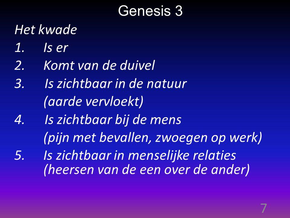 7 Genesis 3 Het kwade 1.Is er 2.Komt van de duivel 3.