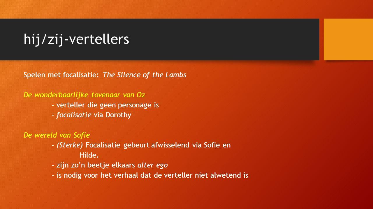 hij/zij-vertellers Spelen met focalisatie: The Silence of the Lambs De wonderbaarlijke tovenaar van Oz - verteller die geen personage is - focalisatie