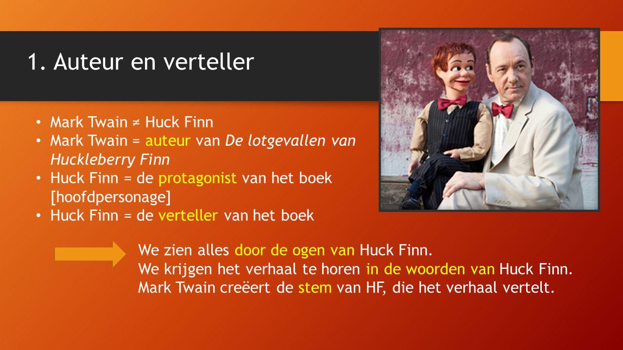 1. Auteur en verteller Mark Twain ≠ Huck Finn Mark Twain = auteur van De lotgevallen van Huckleberry Finn Huck Finn = de protagonist van het boek [hoo