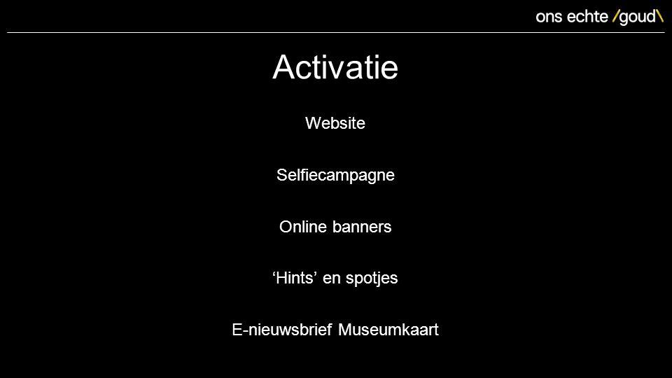 Activatie Website Selfiecampagne Online banners 'Hints' en spotjes E-nieuwsbrief Museumkaart