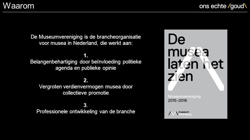 De Museumvereniging is de brancheorganisatie voor musea in Nederland, die werkt aan: 1.