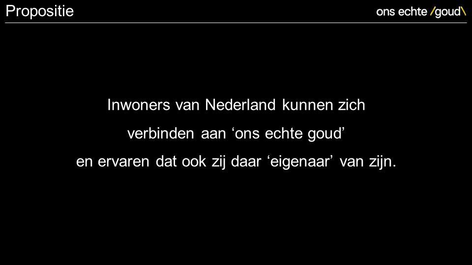 Inwoners van Nederland kunnen zich verbinden aan 'ons echte goud' en ervaren dat ook zij daar 'eigenaar' van zijn.