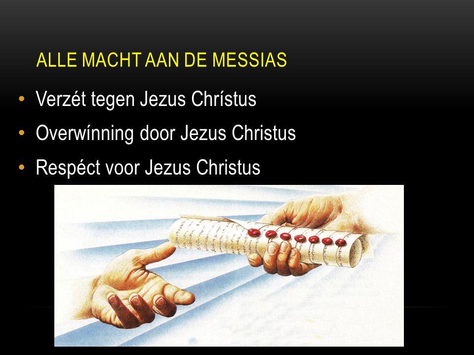 Verzét tegen Jezus Chrístus Overwínning door Jezus Christus Respéct voor Jezus Christus ALLE MACHT AAN DE MESSIAS