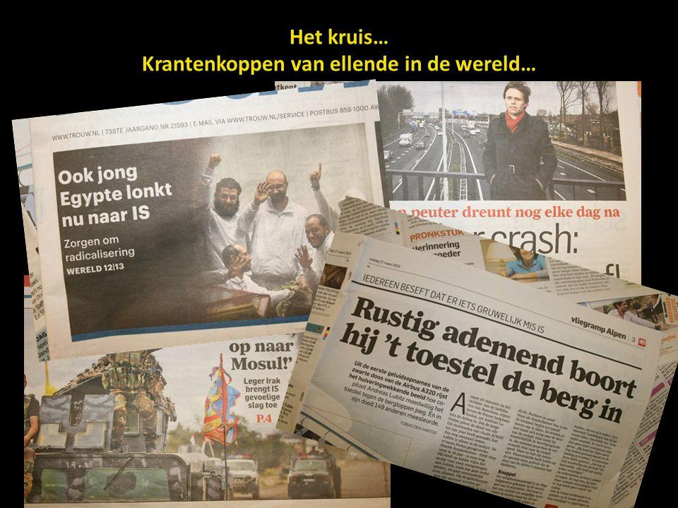 Het kruis… Krantenkoppen van ellende in de wereld…