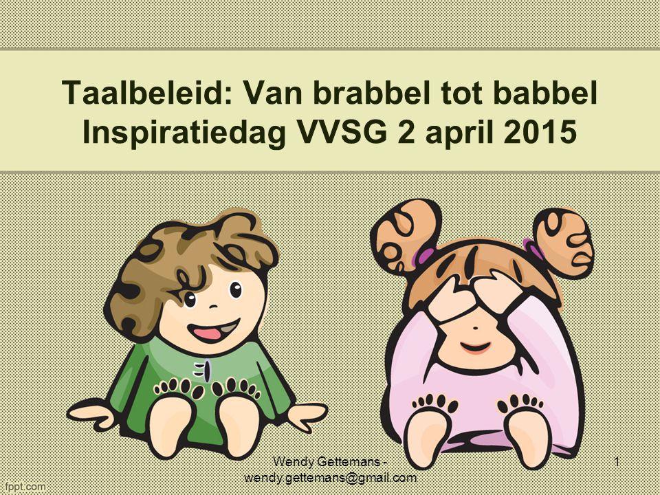 Taalbeleid: Van brabbel tot babbel Inspiratiedag VVSG 2 april 2015 Wendy Gettemans - wendy.gettemans@gmail.com 1