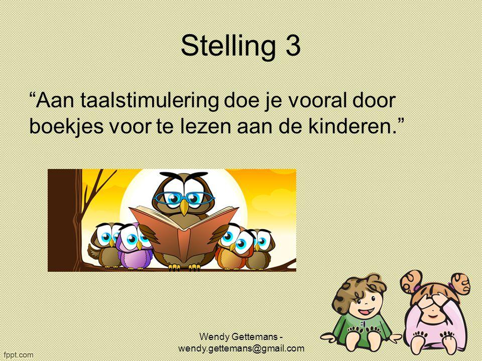 """Stelling 3 """"Aan taalstimulering doe je vooral door boekjes voor te lezen aan de kinderen."""" Wendy Gettemans - wendy.gettemans@gmail.com 11"""