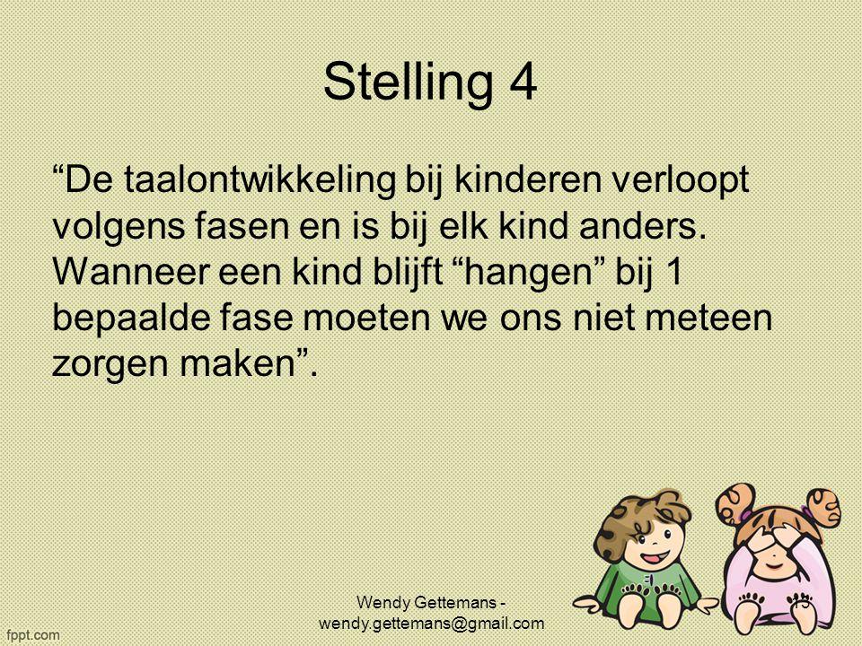 """Stelling 4 """"De taalontwikkeling bij kinderen verloopt volgens fasen en is bij elk kind anders. Wanneer een kind blijft """"hangen"""" bij 1 bepaalde fase mo"""