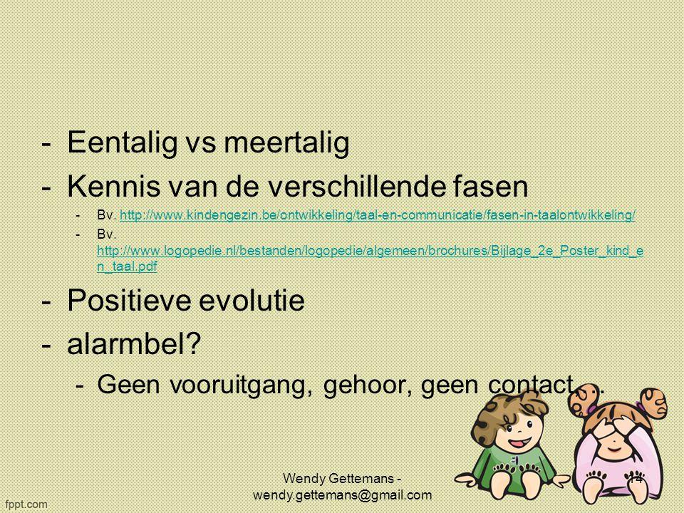 -Eentalig vs meertalig -Kennis van de verschillende fasen -Bv. http://www.kindengezin.be/ontwikkeling/taal-en-communicatie/fasen-in-taalontwikkeling/h