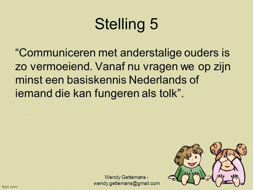 """Stelling 5 """"Communiceren met anderstalige ouders is zo vermoeiend. Vanaf nu vragen we op zijn minst een basiskennis Nederlands of iemand die kan funge"""
