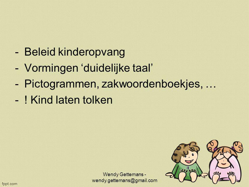 -Beleid kinderopvang -Vormingen 'duidelijke taal' -Pictogrammen, zakwoordenboekjes, … -! Kind laten tolken Wendy Gettemans - wendy.gettemans@gmail.com