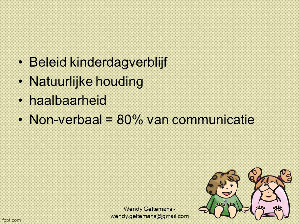 Beleid kinderdagverblijf Natuurlijke houding haalbaarheid Non-verbaal = 80% van communicatie Wendy Gettemans - wendy.gettemans@gmail.com 18