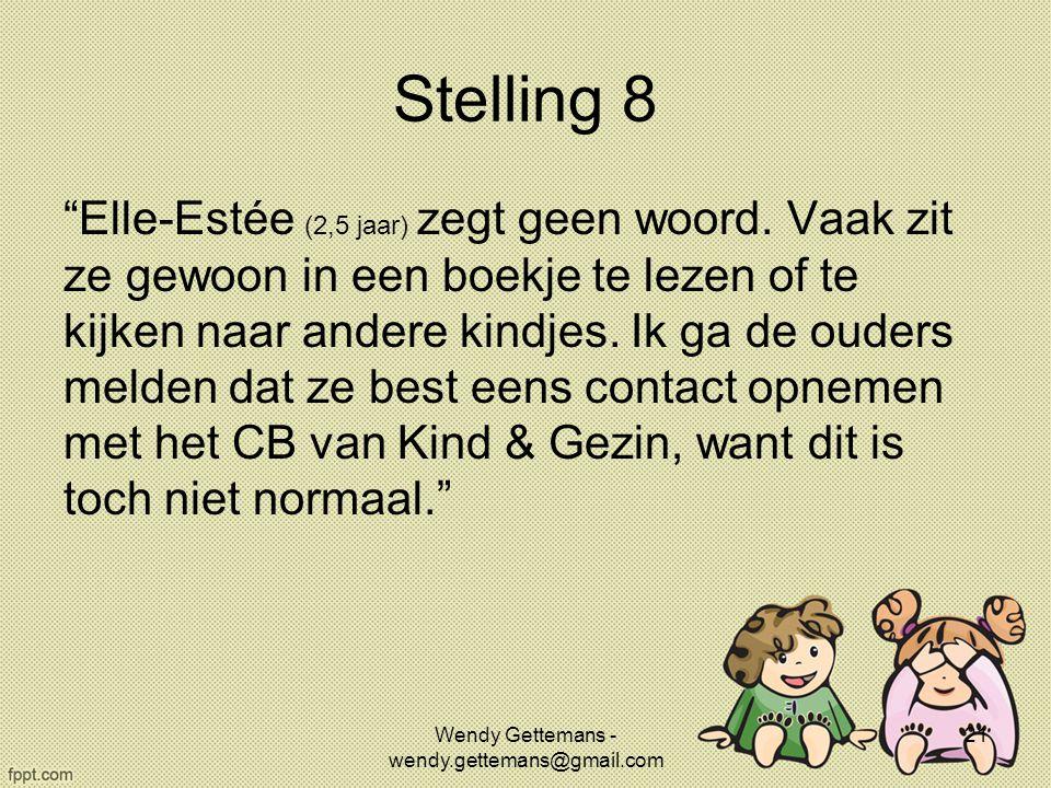 """Stelling 8 """"Elle-Estée (2,5 jaar) zegt geen woord. Vaak zit ze gewoon in een boekje te lezen of te kijken naar andere kindjes. Ik ga de ouders melden"""