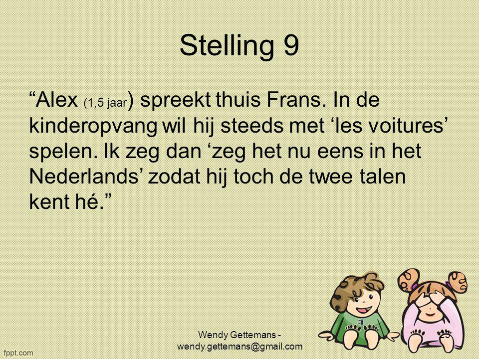"""Stelling 9 """"Alex (1,5 jaar ) spreekt thuis Frans. In de kinderopvang wil hij steeds met 'les voitures' spelen. Ik zeg dan 'zeg het nu eens in het Nede"""