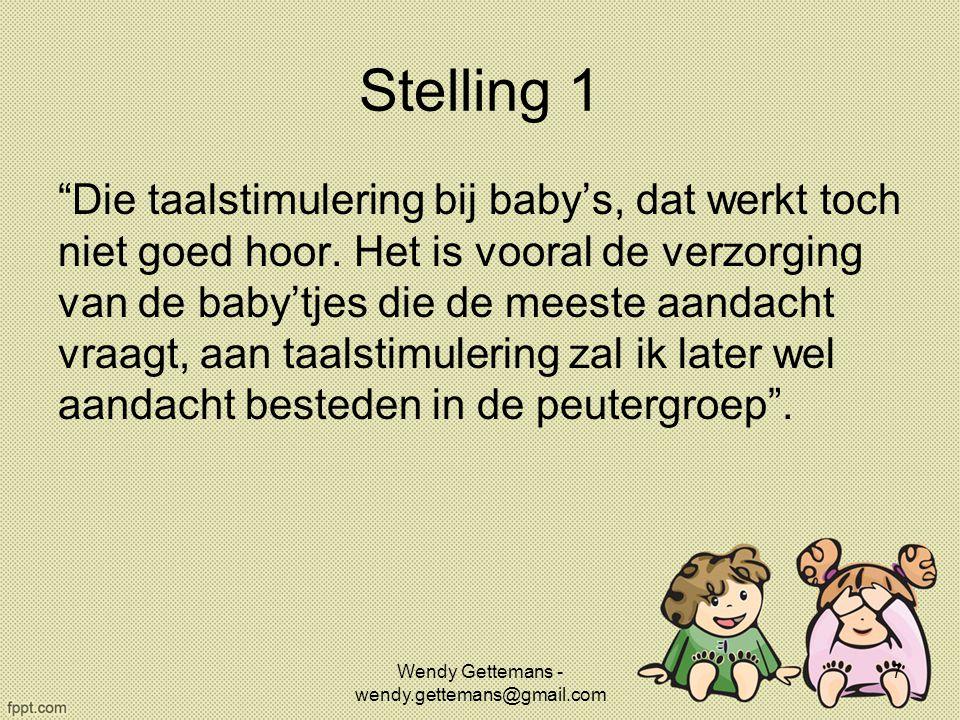 """Stelling 1 """"Die taalstimulering bij baby's, dat werkt toch niet goed hoor. Het is vooral de verzorging van de baby'tjes die de meeste aandacht vraagt,"""