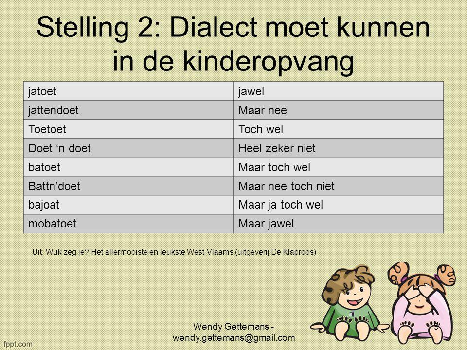Stelling 2: Dialect moet kunnen in de kinderopvang jatoetjawel jattendoetMaar nee ToetoetToch wel Doet 'n doetHeel zeker niet batoetMaar toch wel Batt