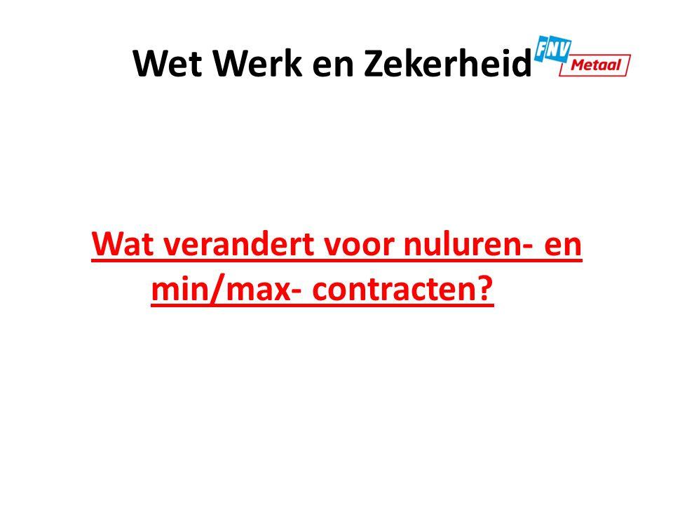 Wet Werk en Zekerheid Vanaf 1 januari 2015 gelden strengere regels voor nuluren-contracten en min/max- contracten.