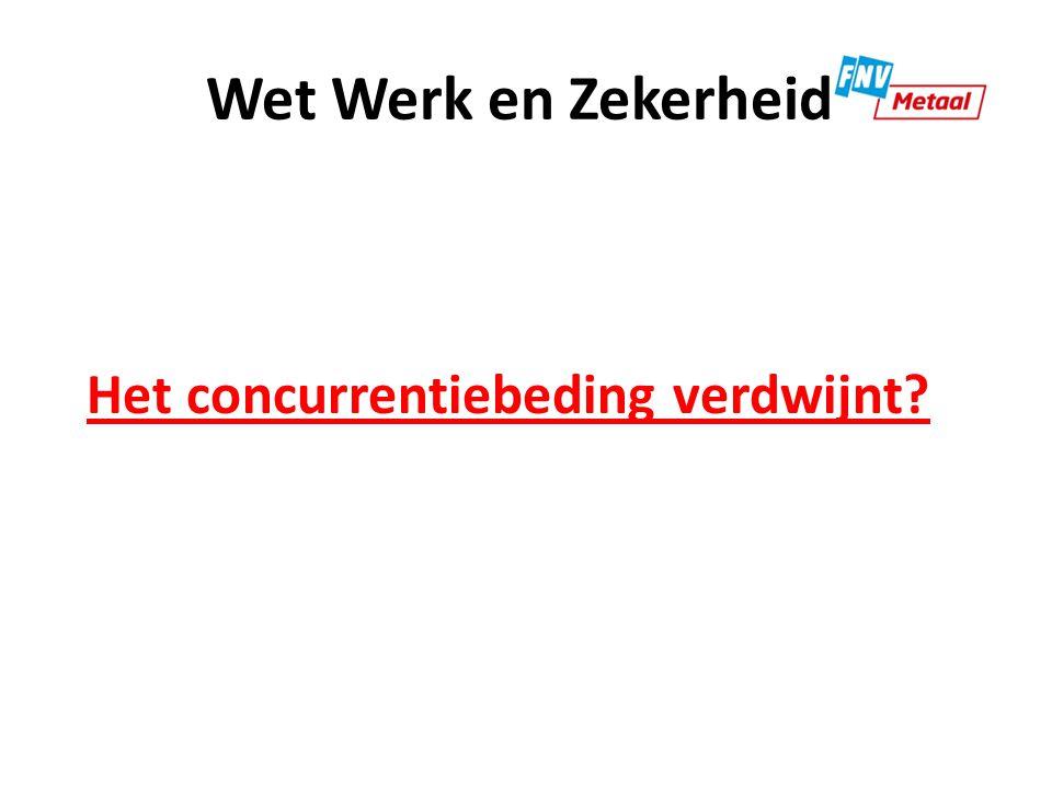 Wet Werk en Zekerheid In een tijdelijk contract mag per 1 januari 2015 geen concurrentiebeding meer worden opgenomen.