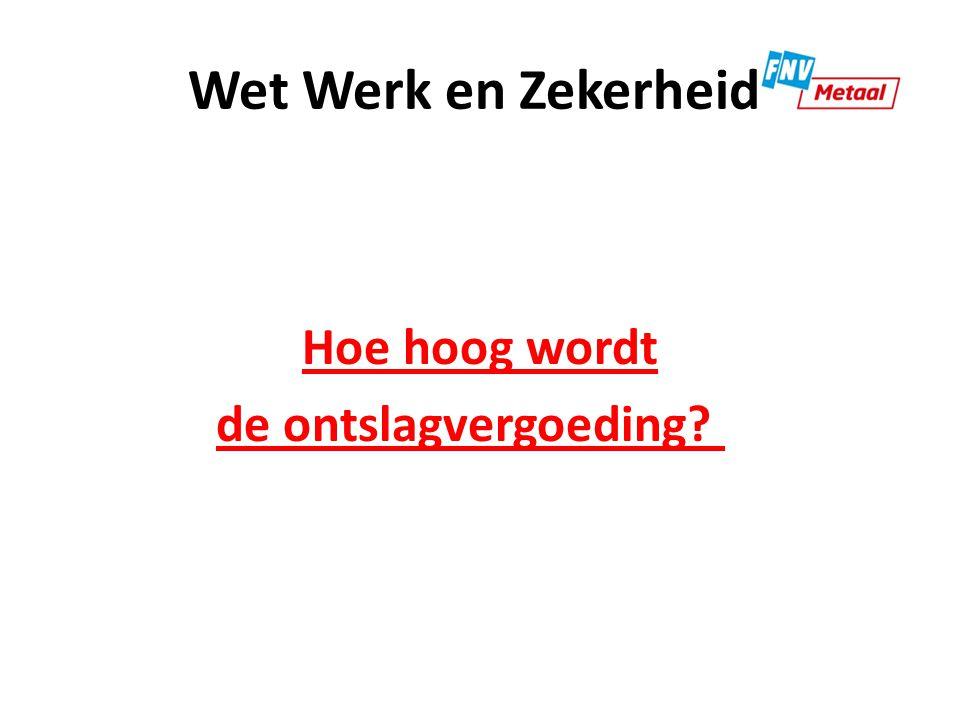 Wet Werk en Zekerheid De ontslagvergoeding volgens de kantonrechtersformule verdwijnt.