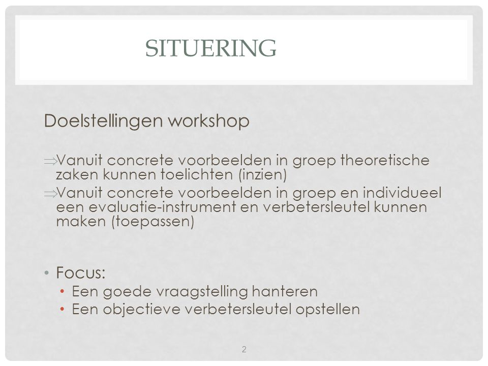 SITUERING Doelstellingen workshop  Vanuit concrete voorbeelden in groep theoretische zaken kunnen toelichten (inzien)  Vanuit concrete voorbeelden i
