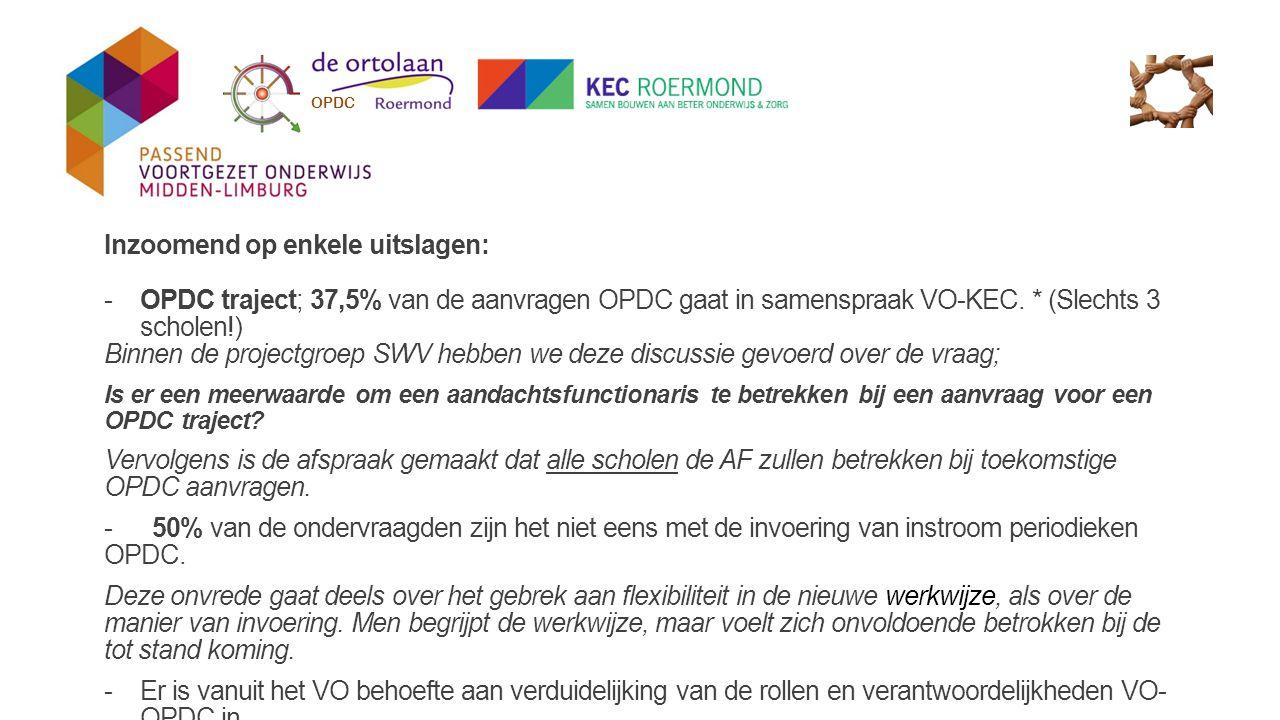 Inzoomend op enkele uitslagen: -OPDC traject; 37,5% van de aanvragen OPDC gaat in samenspraak VO-KEC. * (Slechts 3 scholen!) Binnen de projectgroep SW