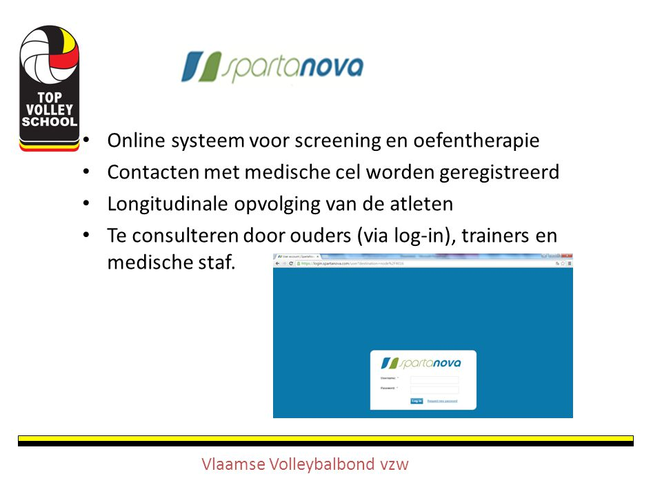 Online systeem voor screening en oefentherapie Contacten met medische cel worden geregistreerd Longitudinale opvolging van de atleten Te consulteren door ouders (via log-in), trainers en medische staf.