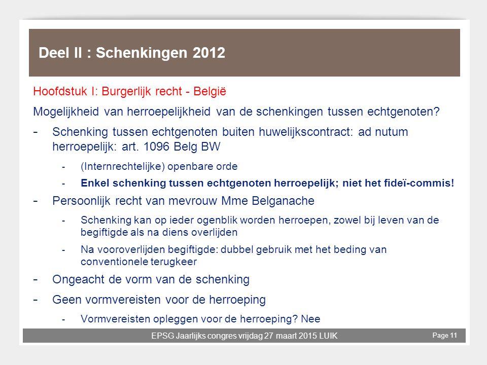 EPSG Jaarlijks congres vrijdag 27 maart 2015 LUIK Page 11 Deel II : Schenkingen 2012 Hoofdstuk I: Burgerlijk recht - België Mogelijkheid van herroepel