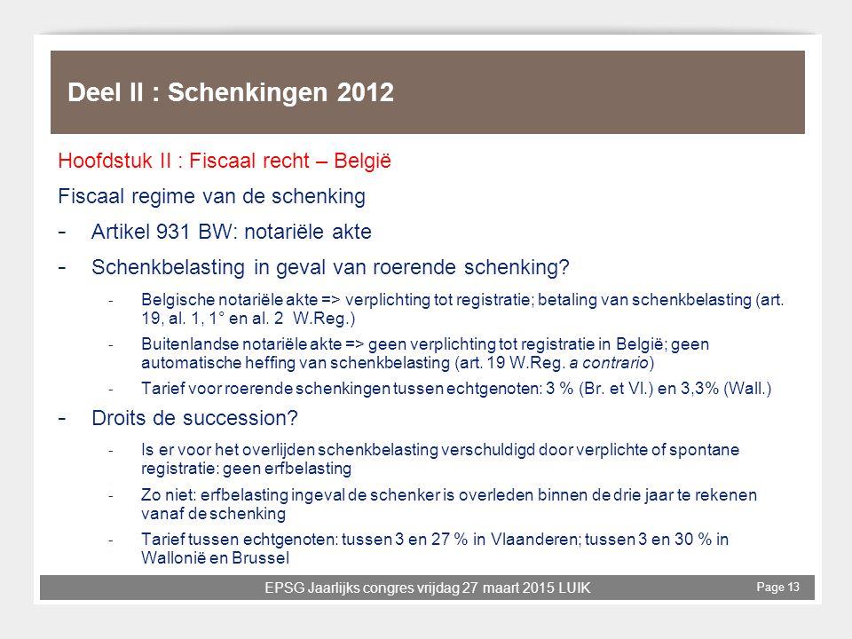 EPSG Jaarlijks congres vrijdag 27 maart 2015 LUIK Page 13 Deel II : Schenkingen 2012 Hoofdstuk II : Fiscaal recht – België Fiscaal regime van de schen
