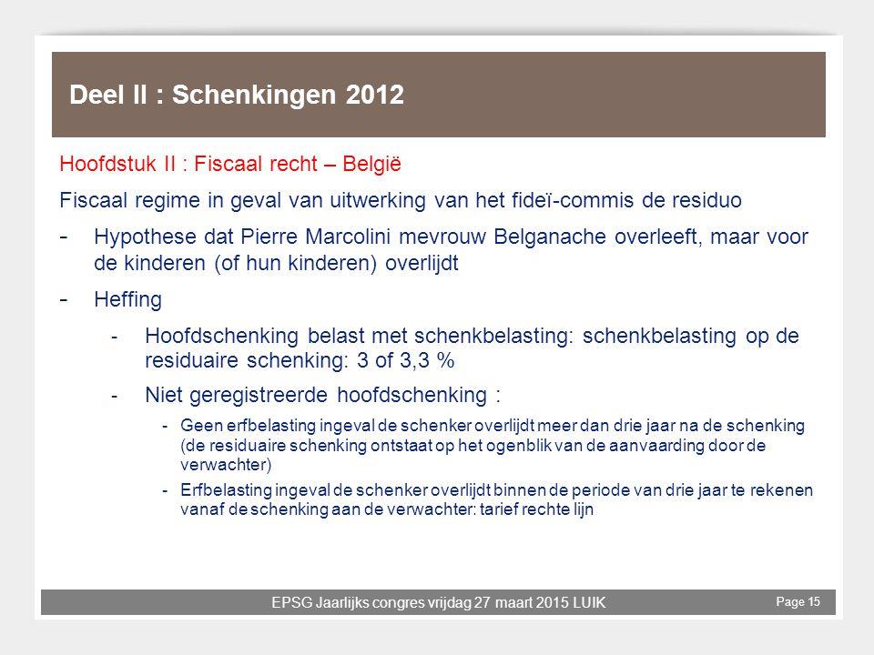 EPSG Jaarlijks congres vrijdag 27 maart 2015 LUIK Page 15 Deel II : Schenkingen 2012 Hoofdstuk II : Fiscaal recht – België Fiscaal regime in geval van