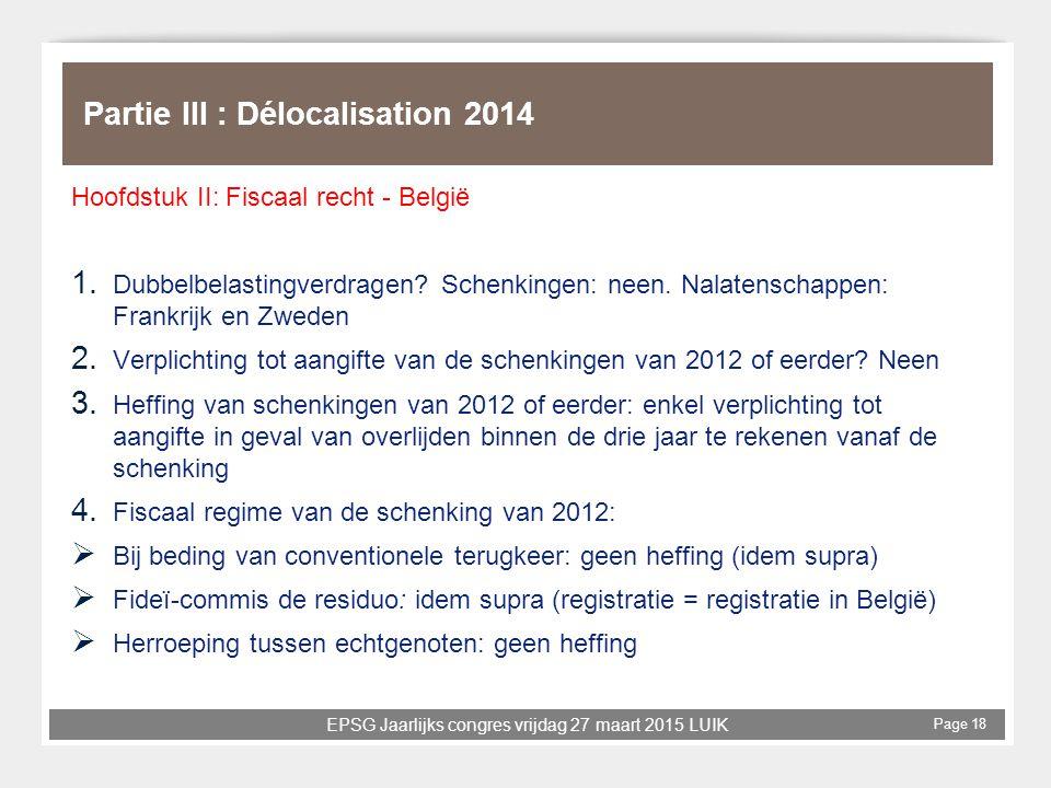 EPSG Jaarlijks congres vrijdag 27 maart 2015 LUIK Page 18 Partie III : Délocalisation 2014 Hoofdstuk II: Fiscaal recht - België 1. Dubbelbelastingverd