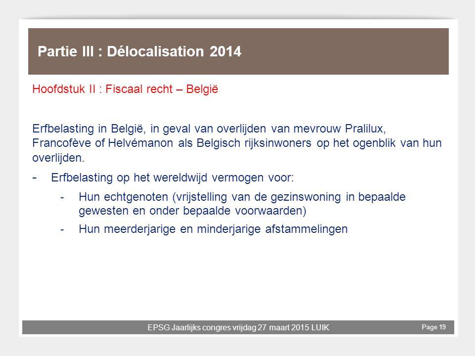 EPSG Jaarlijks congres vrijdag 27 maart 2015 LUIK Page 19 Partie III : Délocalisation 2014 Hoofdstuk II : Fiscaal recht – België Erfbelasting in Belgi