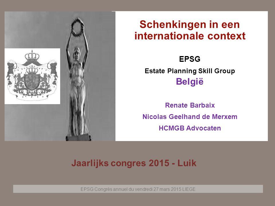 EPSG Congrès annuel du vendredi 27 mars 2015 LIEGE Page 2 Schenkingen in een internationale context EPSG Estate Planning Skill Group België Renate Bar