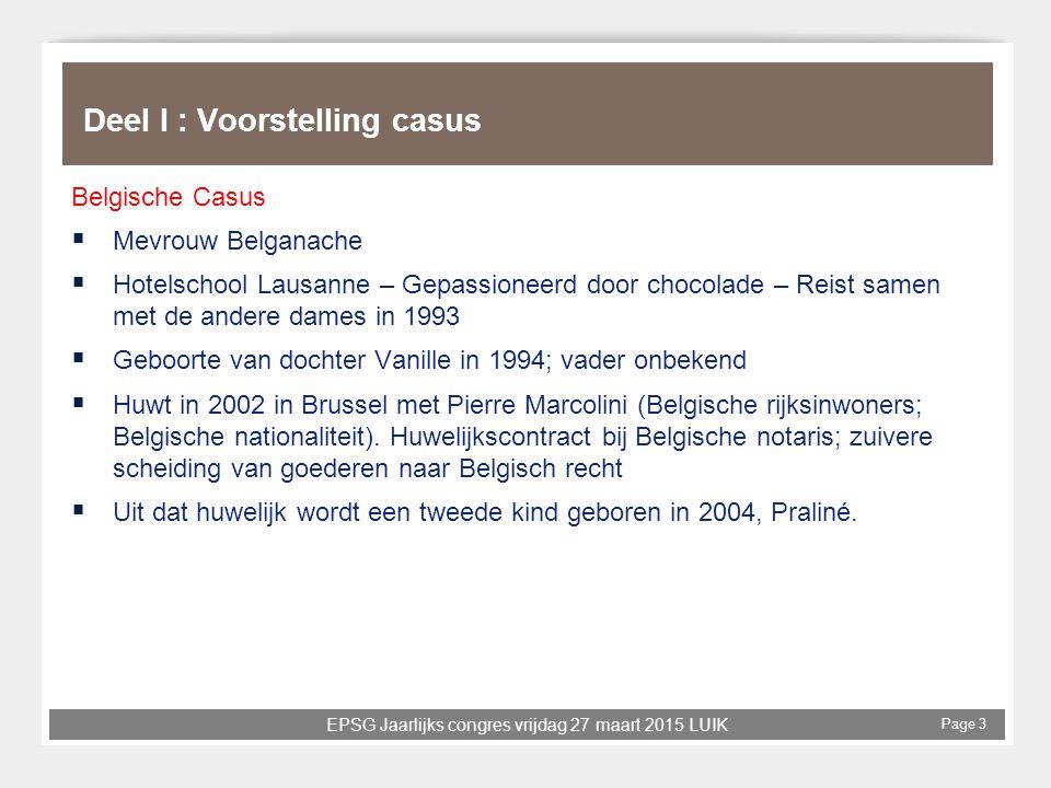 EPSG Jaarlijks congres vrijdag 27 maart 2015 LUIK Page 3 Deel I : Voorstelling casus Belgische Casus  Mevrouw Belganache  Hotelschool Lausanne – Gep