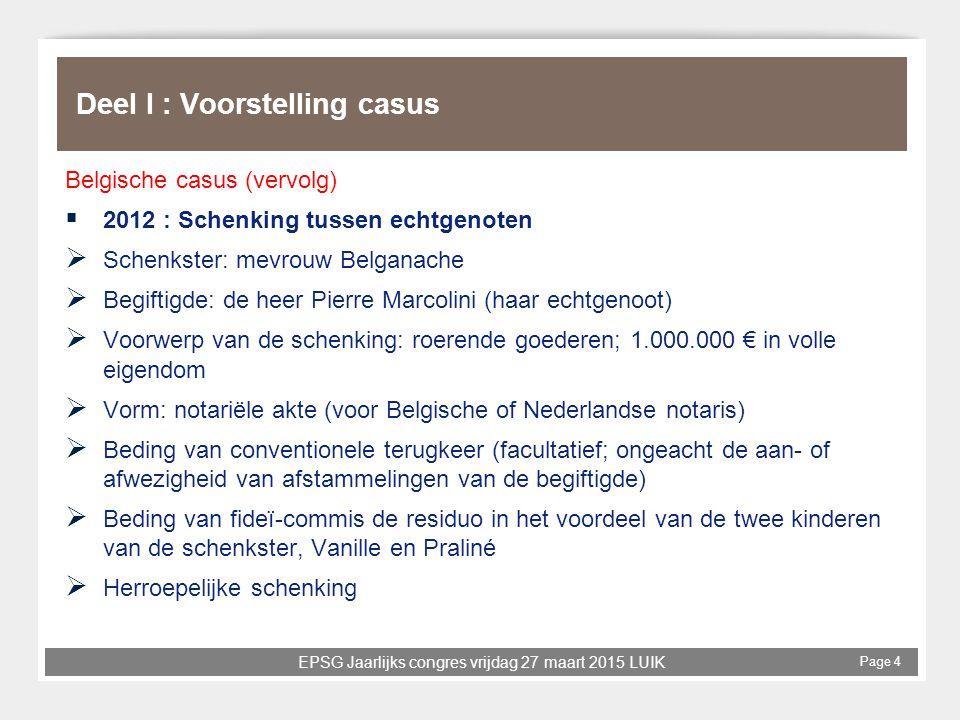 EPSG Jaarlijks congres vrijdag 27 maart 2015 LUIK Page 4 Deel I : Voorstelling casus Belgische casus (vervolg)  2012 : Schenking tussen echtgenoten 