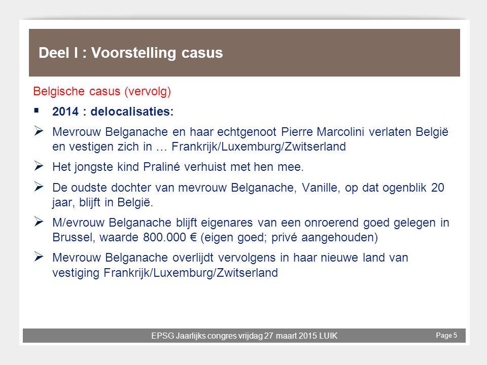 EPSG Jaarlijks congres vrijdag 27 maart 2015 LUIK Page 5 Deel I : Voorstelling casus Belgische casus (vervolg)  2014 : delocalisaties:  Mevrouw Belg