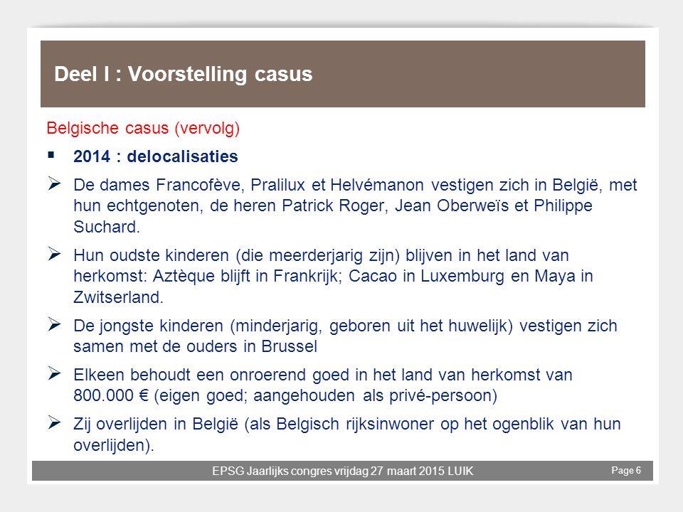 EPSG Jaarlijks congres vrijdag 27 maart 2015 LUIK Page 6 Deel I : Voorstelling casus Belgische casus (vervolg)  2014 : delocalisaties  De dames Fran