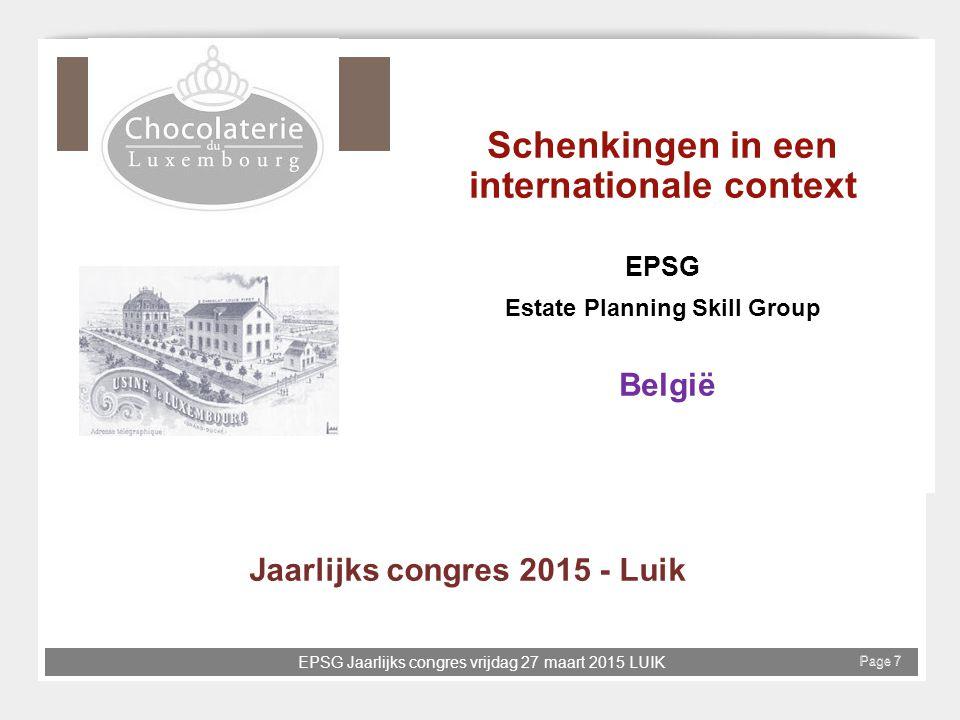 EPSG Jaarlijks congres vrijdag 27 maart 2015 LUIK Page 7 Schenkingen in een internationale context EPSG Estate Planning Skill Group België Jaarlijks c