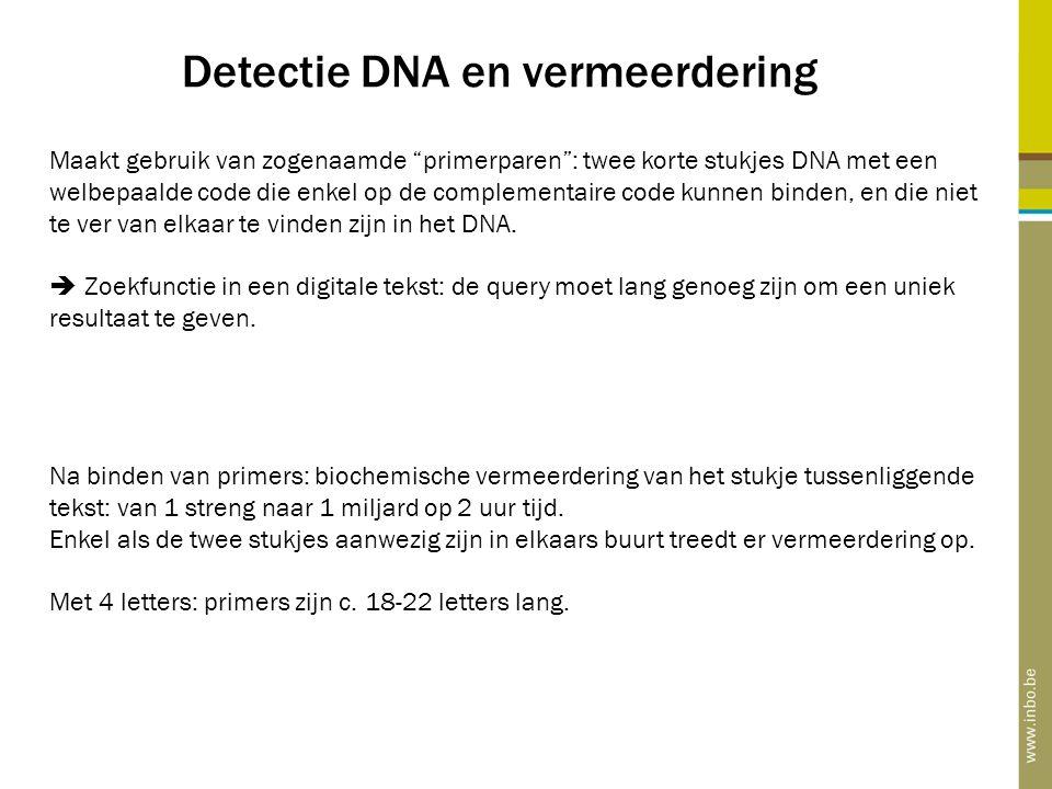 """Detectie DNA en vermeerdering Maakt gebruik van zogenaamde """"primerparen"""": twee korte stukjes DNA met een welbepaalde code die enkel op de complementai"""