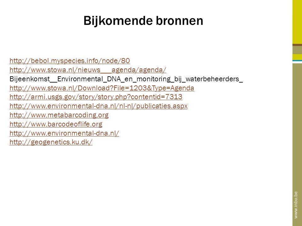 Bijkomende bronnen http://bebol.myspecies.info/node/80 http://www.stowa.nl/nieuws___agenda/agenda/ Bijeenkomst__Environmental_DNA_en_monitoring_bij_wa