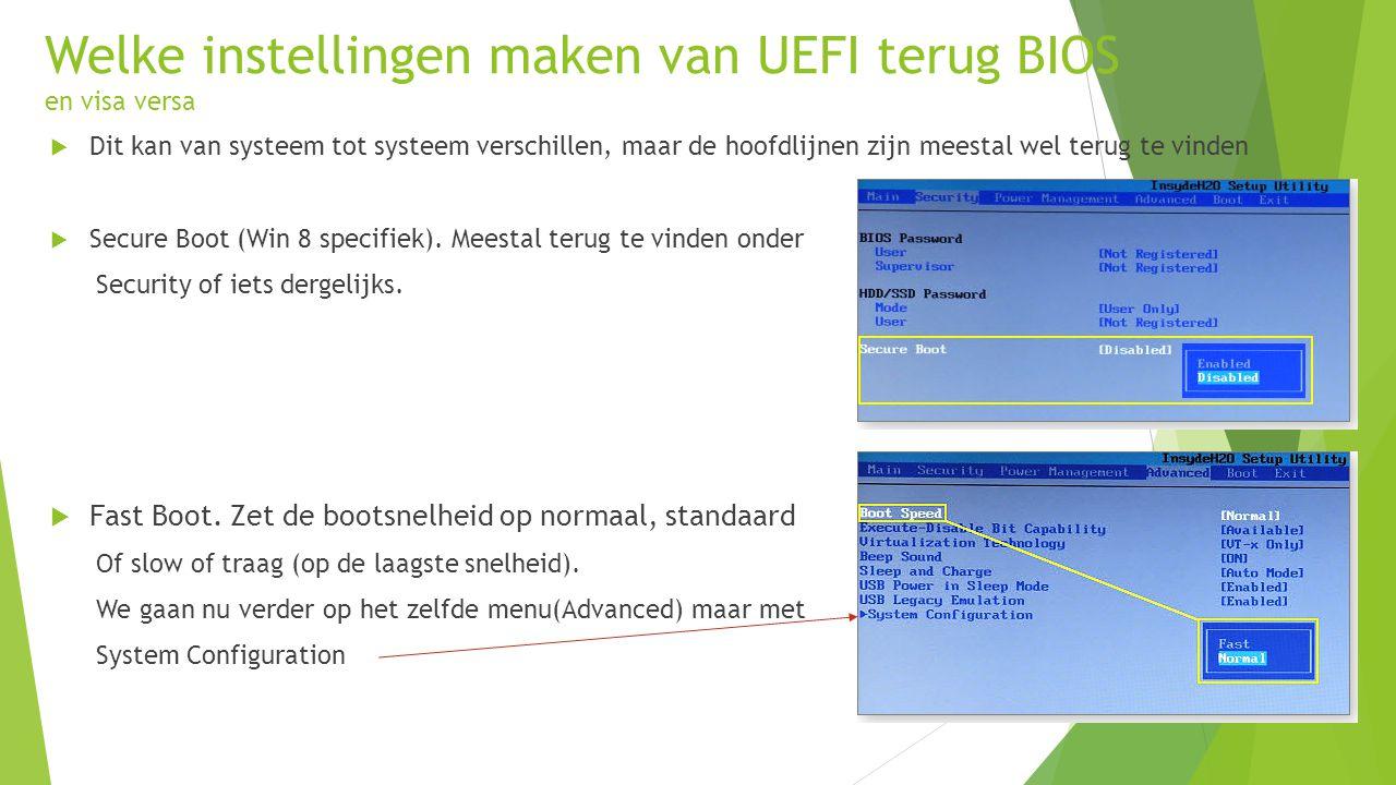 Welke instellingen maken van UEFI terug BIOS en visa versa  Dit kan van systeem tot systeem verschillen, maar de hoofdlijnen zijn meestal wel terug te vinden  Secure Boot (Win 8 specifiek).