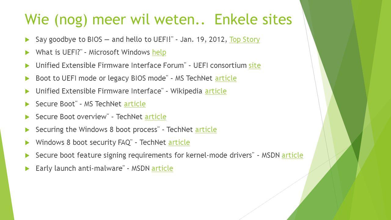 Wie (nog) meer wil weten..Enkele sites  Say goodbye to BIOS — and hello to UEFI! – Jan.